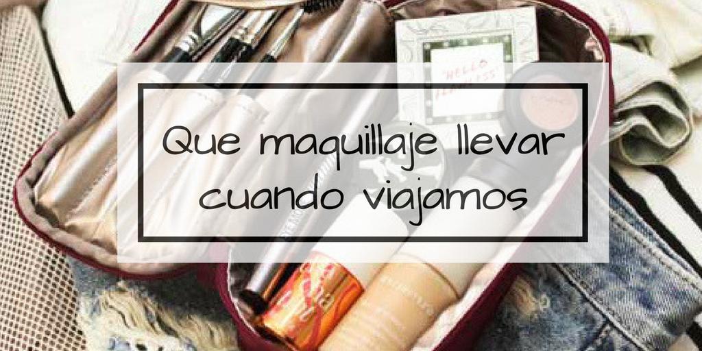 guia viaje make up - Los básicos de maquillaje para llevar en cualquier viaje
